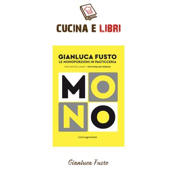 Mono – Le Monoporzioni in Pasticceria. Gianluca Fusto