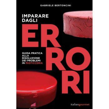 Imparare dagli Errori. Guida pratica alla risoluzione dei problemi in pasticceria.